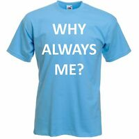 WHY ALWAYS ME? T SHIRT GREAT QUALITY! AS WORN BY MARIO BALOTELLI