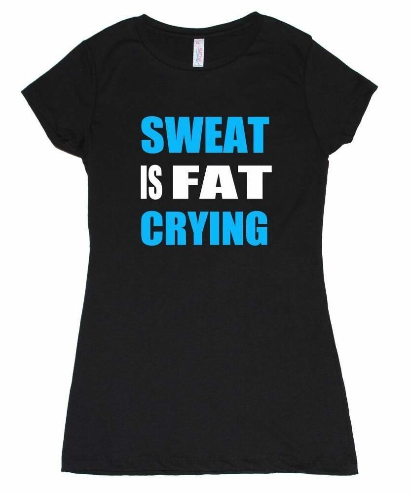 Women t shirt sweat is fat crying workout gym crossfit for Sweat free t shirts