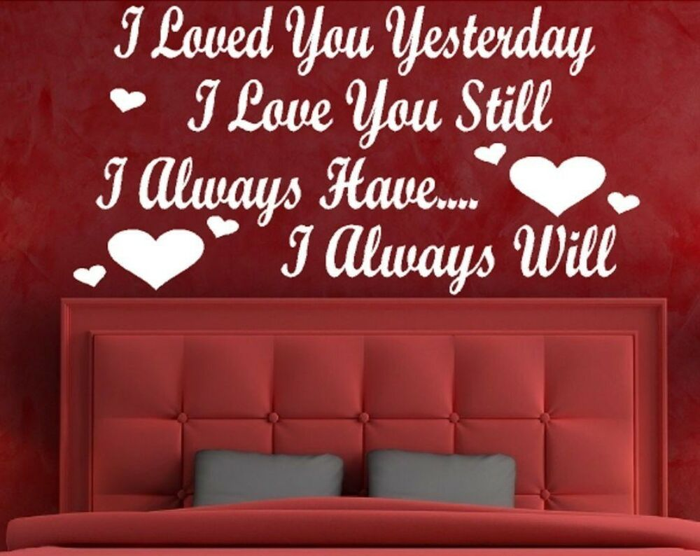 Loved You Yesterday Love You Still Quote: I LOVED YOU YESTERDAY LOVE STILL ALWAYS HAVE WALL ART