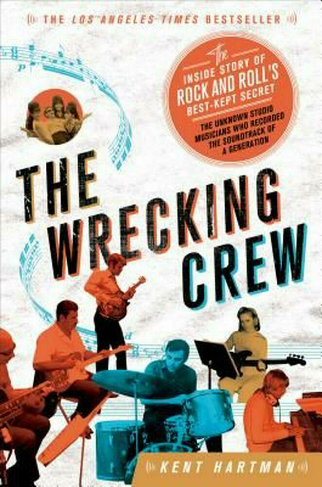 The wrecking crew the inside story of rock and roll s best kept