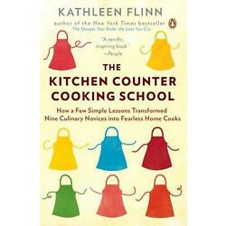The Kitchen Counter Cooking School: How a Few Simple Lessons Transformed Nine Cu