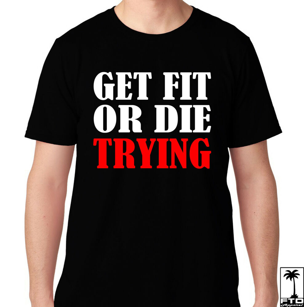 Get fit or die trying gym crossfit health running workout for Funny crossfit t shirts
