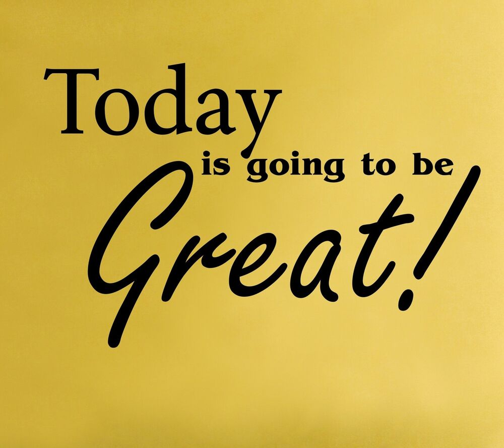 Quote For Today: Today Is Going To Be Great Wall Decal Removable Sticker