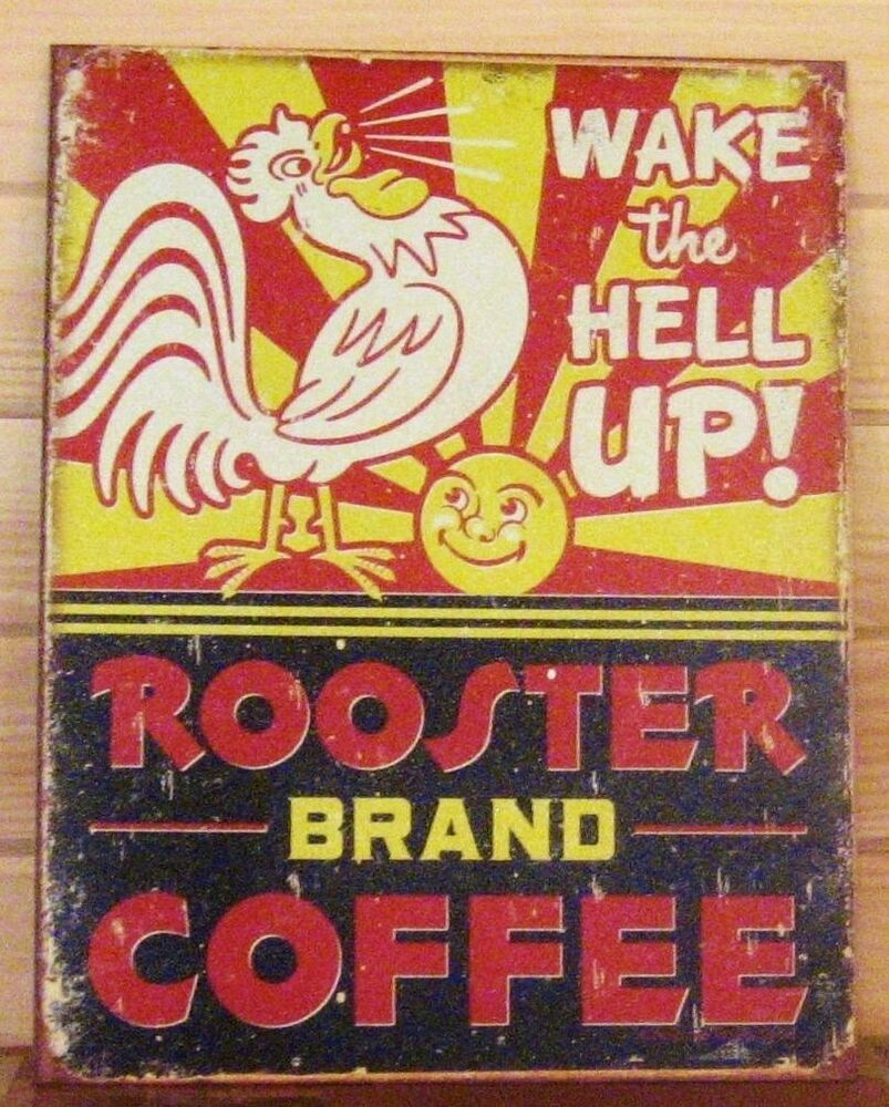 Coffee Rooster Brand Wake Hell Up Vintage Funny Metal Sign