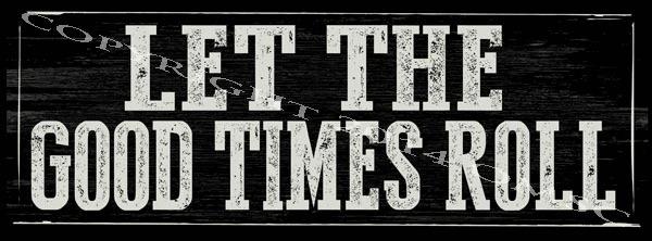 Let the good times roll metal sign motivational decor for Life is good home decor