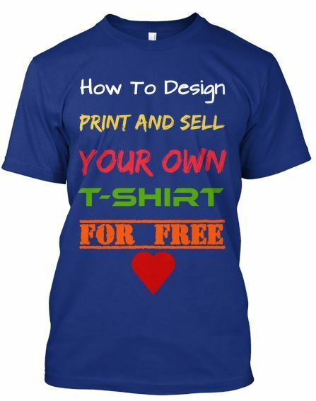 How To Design Print And Sell Your Own T Shirts For Free