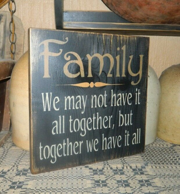 Primitive sign family may not have all together we have for All home decor