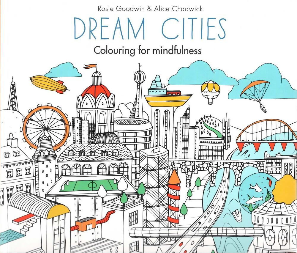 Dream Cities Coloring For Mindfulness By Rosie Goodwin And Alice Chadwick 9780600632108