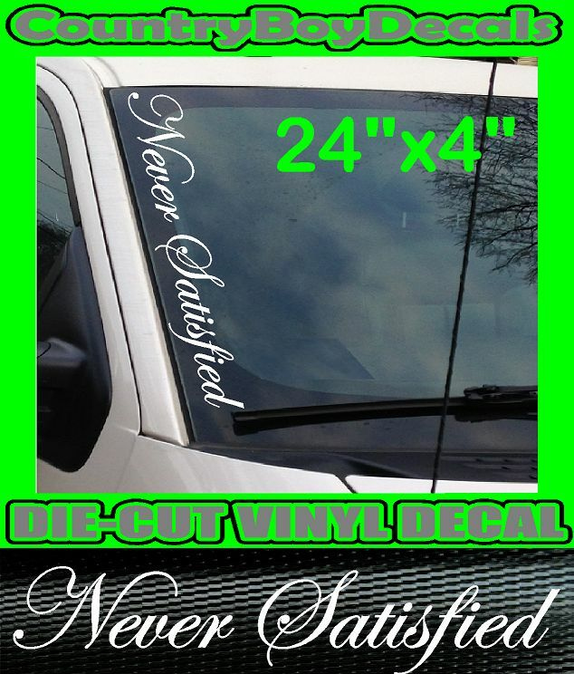 Never Satisfied Vertical Windshield Vinyl Decal Sticker