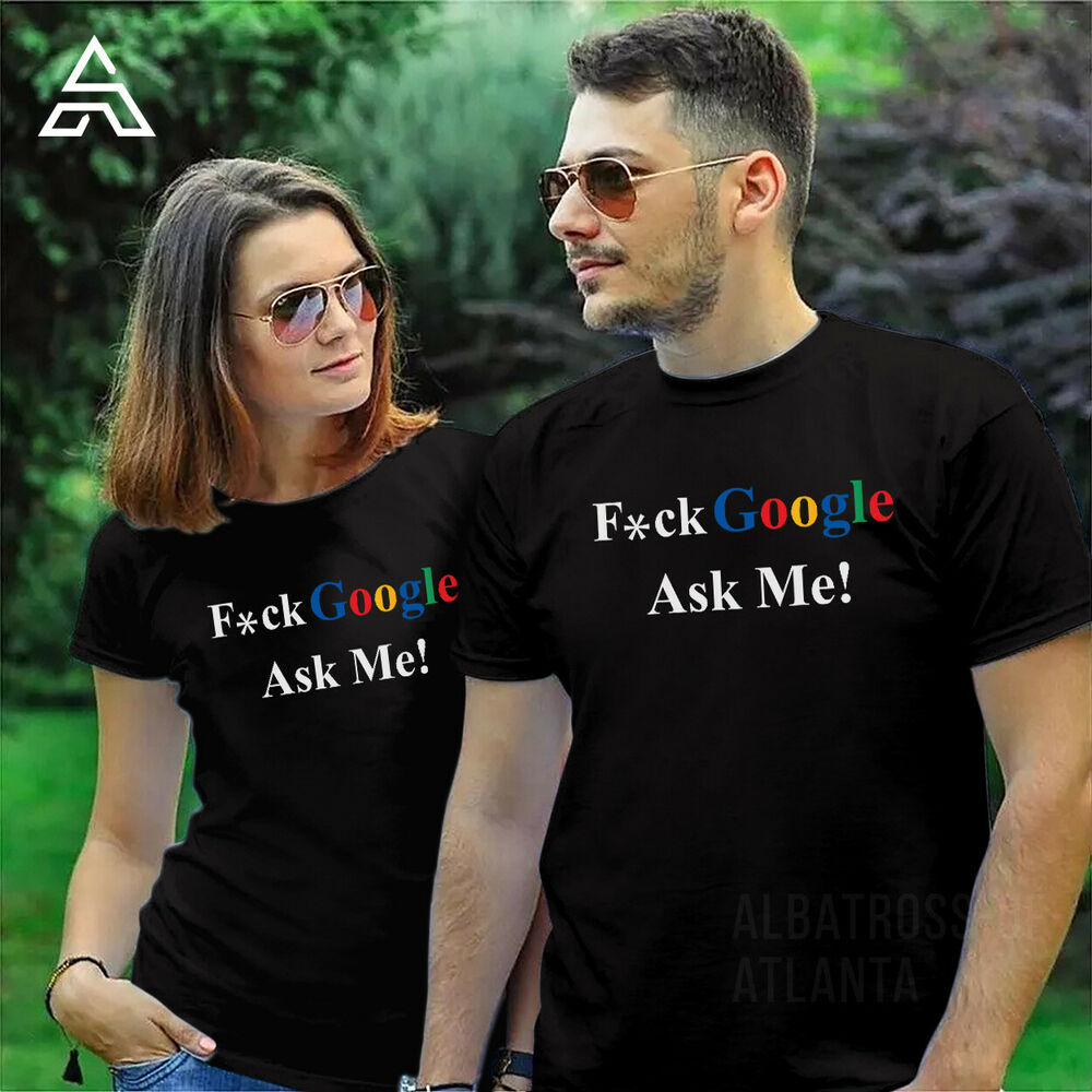 I DON'T NEED GOOGLE MY WIFE KNOWS F*CK GOOGLE ASK ME FUNNY