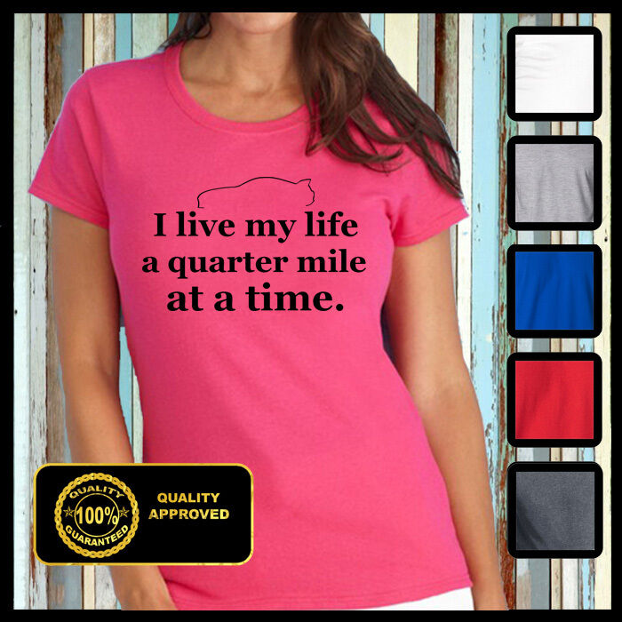 i live my life a quarter mile at a time shirt - photo #3