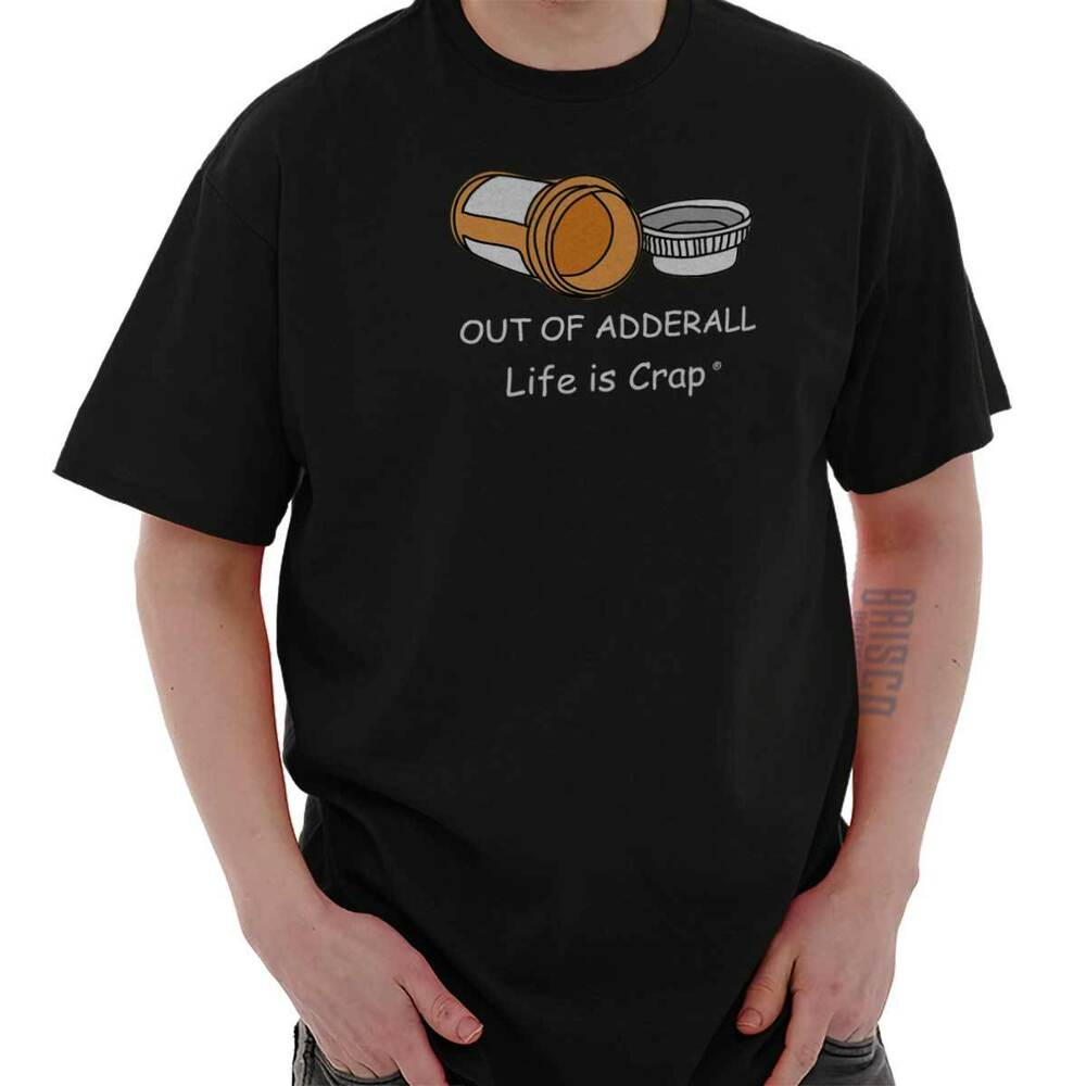 life is crap out of adderall good life funny shirts gift. Black Bedroom Furniture Sets. Home Design Ideas