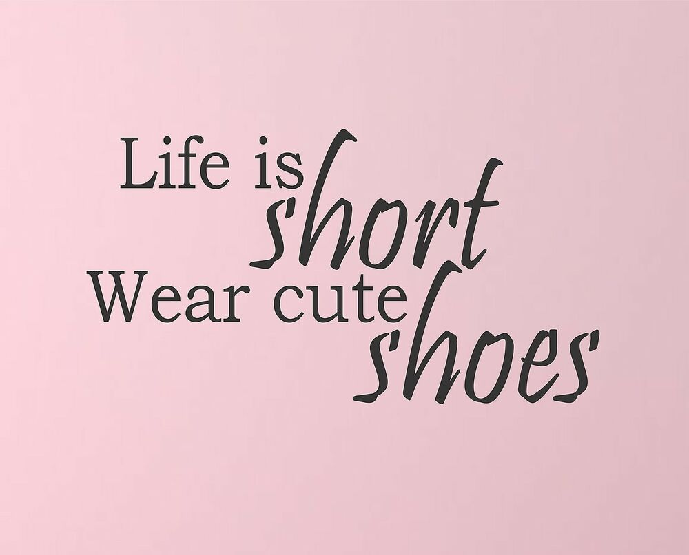 Life is short wear cute shoes wall decal funny quote for Life is good home decor