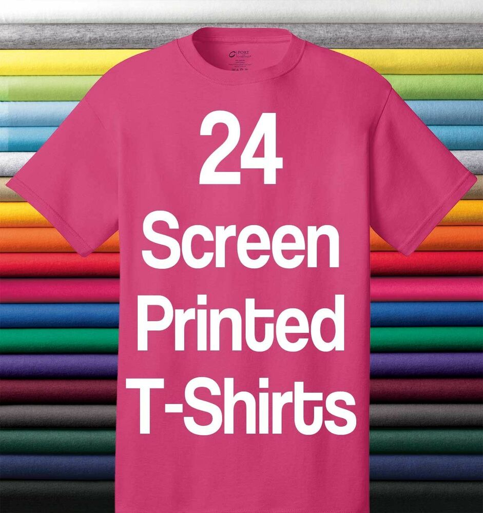 24 custom screen printed t shirts any color tshirt one for One color t shirt