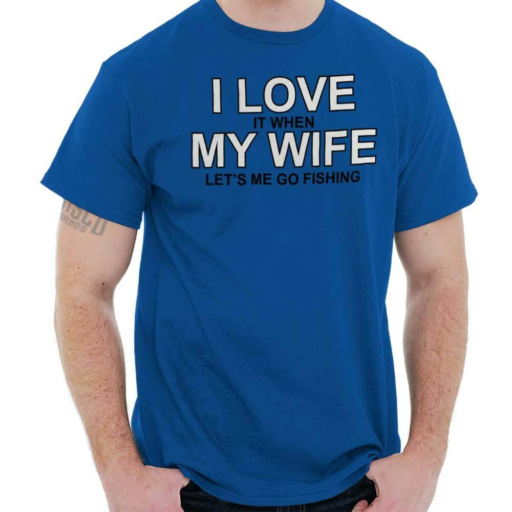 Love my wife fishing funny t shirt humorous cool fashion for Cool fishing gifts