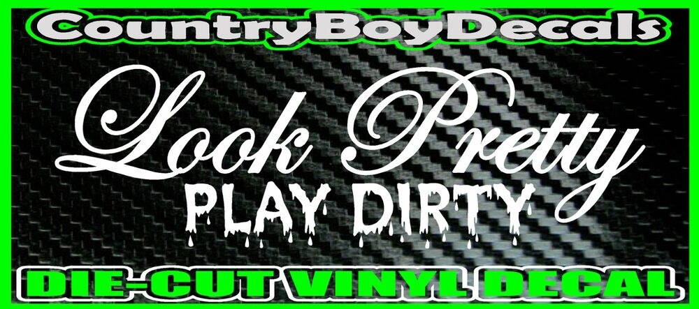 Look Pretty Play Dirty Vinyl Decal Sticker Truck Car Mud