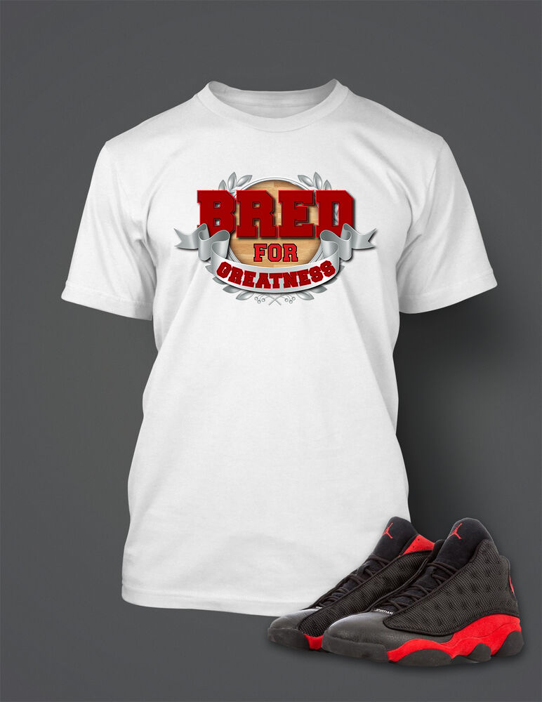 dc328e100f38a8 Details about Bred for Greatness Tee Shirt to Match Retro Air Jordan 13 Shoe  Men s Pro Club