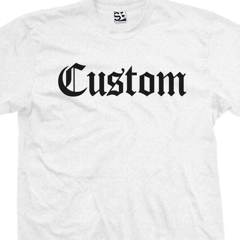 Custom Old English T Shirt Personalized Font Text Tee