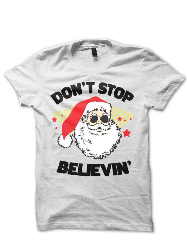 Funny christmas t shirt don stop believing santa claus