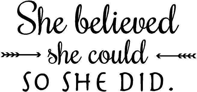 """""""She Believed She Could So"""