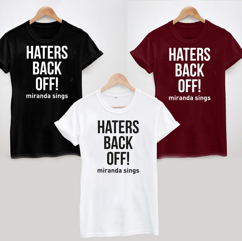 haters back off t shirt miranda sings blogger funny joke youtube hipster ebay. Black Bedroom Furniture Sets. Home Design Ideas