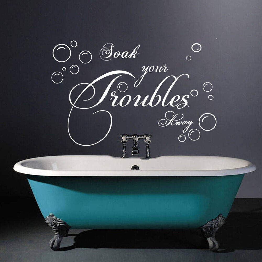 Soak your trouble away art quote wall decal decor bathroom for Vinyl wall art