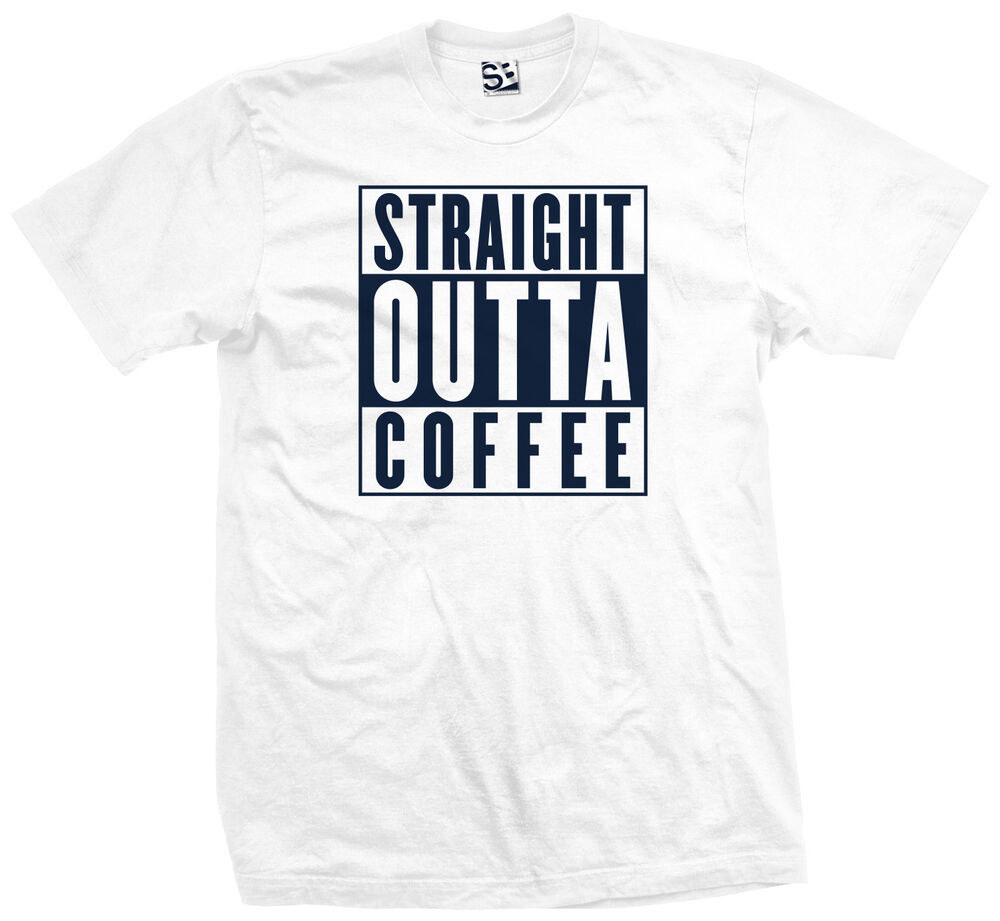 Straight outta coffee t shirt java out of need caffeine for Straight from the go shirt