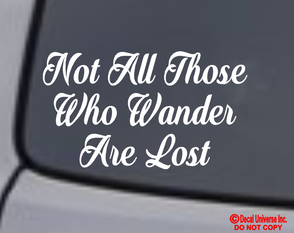 Not All Those Who Wander Are Lost Vinyl Decal Sticker Car Window