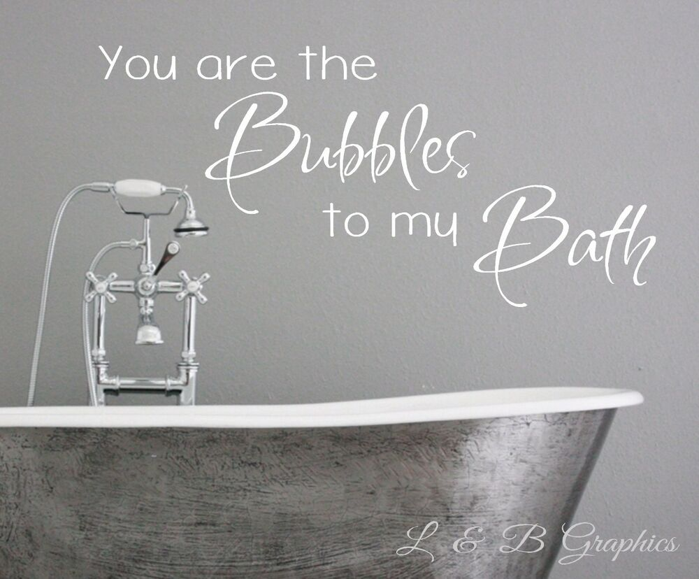 You are the bubbles to my bath vinyl wall decal bathroom for Bathroom wall decor quotes