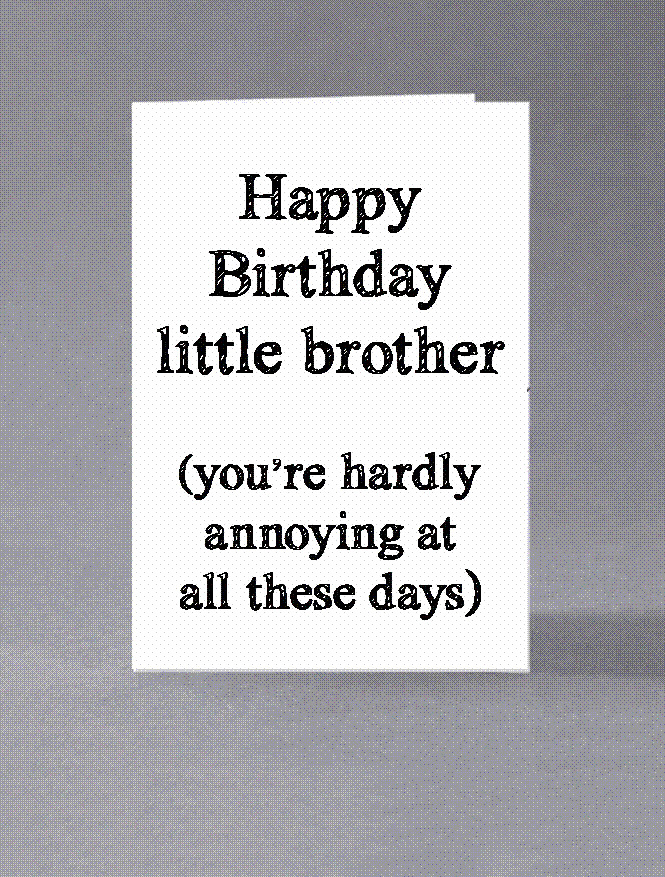 Details About Happy Birthday Little Brother Youre Hardly Annoying At All These Days