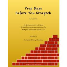Prep Steps Before You Kroepsch (for clarinet) By Dr. Kristen Denny-Chambers