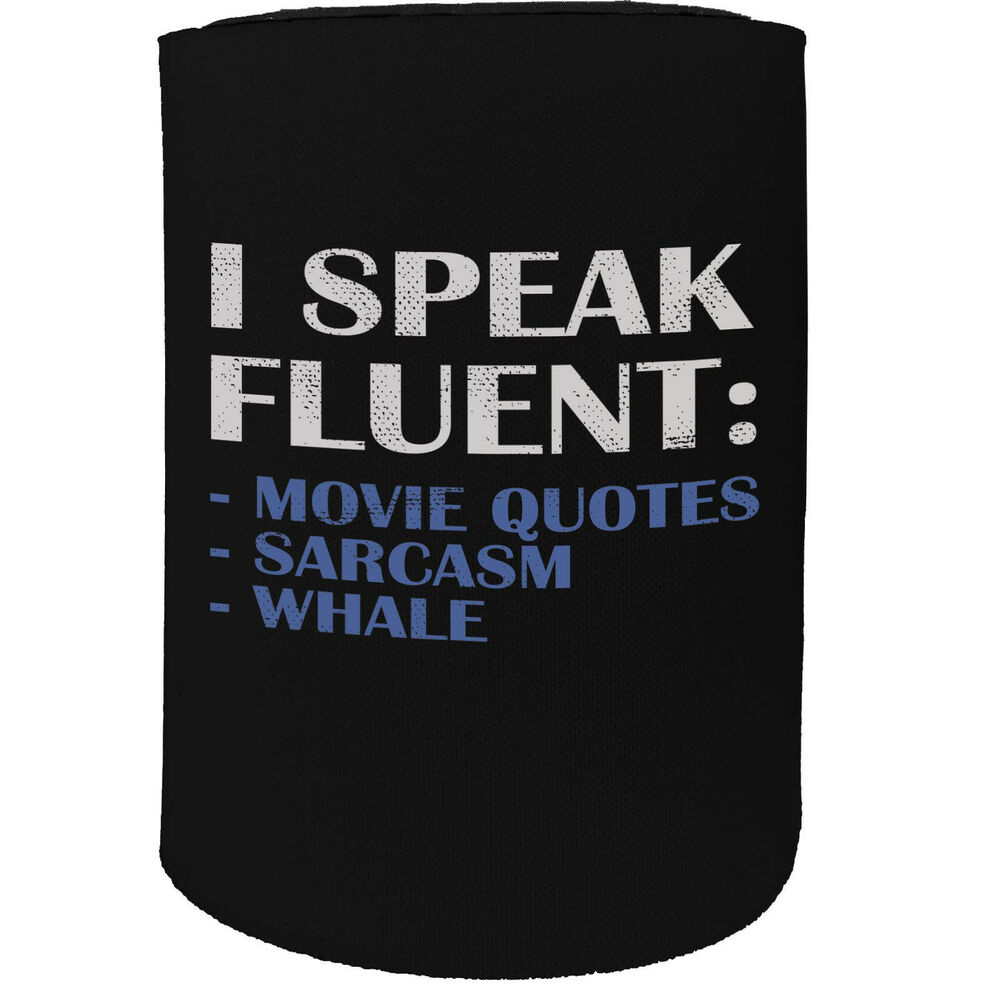 Stubby Holder I Speak Fluent Sarcasm Movie Quotes Funny Novelty Birthday