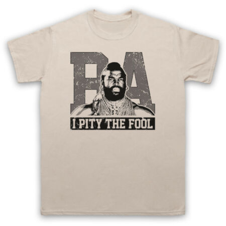 img-BA BARACUS THE A TEAM MR T I PITY THE FOOL UNOFFICIAL ADULTS & KIDS T-SHIRT