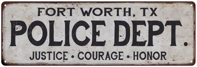 Details About FORT WORTH TX POLICE DEPT Home Decor Metal Sign Gift 106180012011