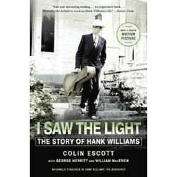 I Saw the Light Book The Story of Hank Williams Biography by George Merritt