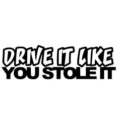 DRIVE IT LIKE YOU STOLE IT Vinyl Decal Sticker Car Truck JDM Racing /Colors Vary