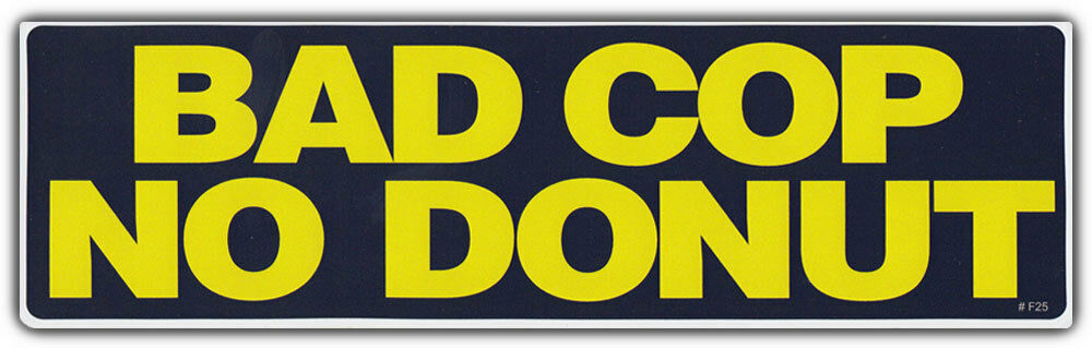 Funny bumper sticker bad cop no donut i hate the police cops suck eat doughnuts ebay