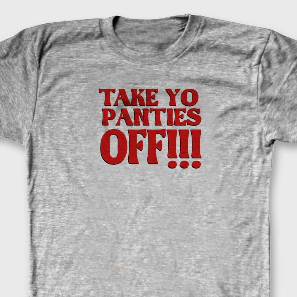 Details about TAKE YO PANTIES OFF Funny This Is The End T-shirt Adult Humor  Tee Shirt