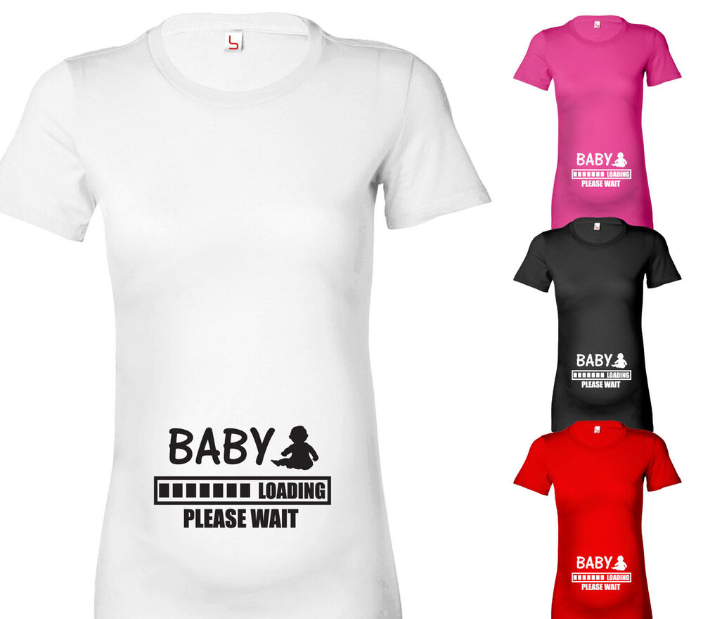 908fd1c2 Details about BABY LOADING PLEASE WAIT FUNNY DESIGNER MATERNITY PREGNANT T  SHIRT TSHIRT