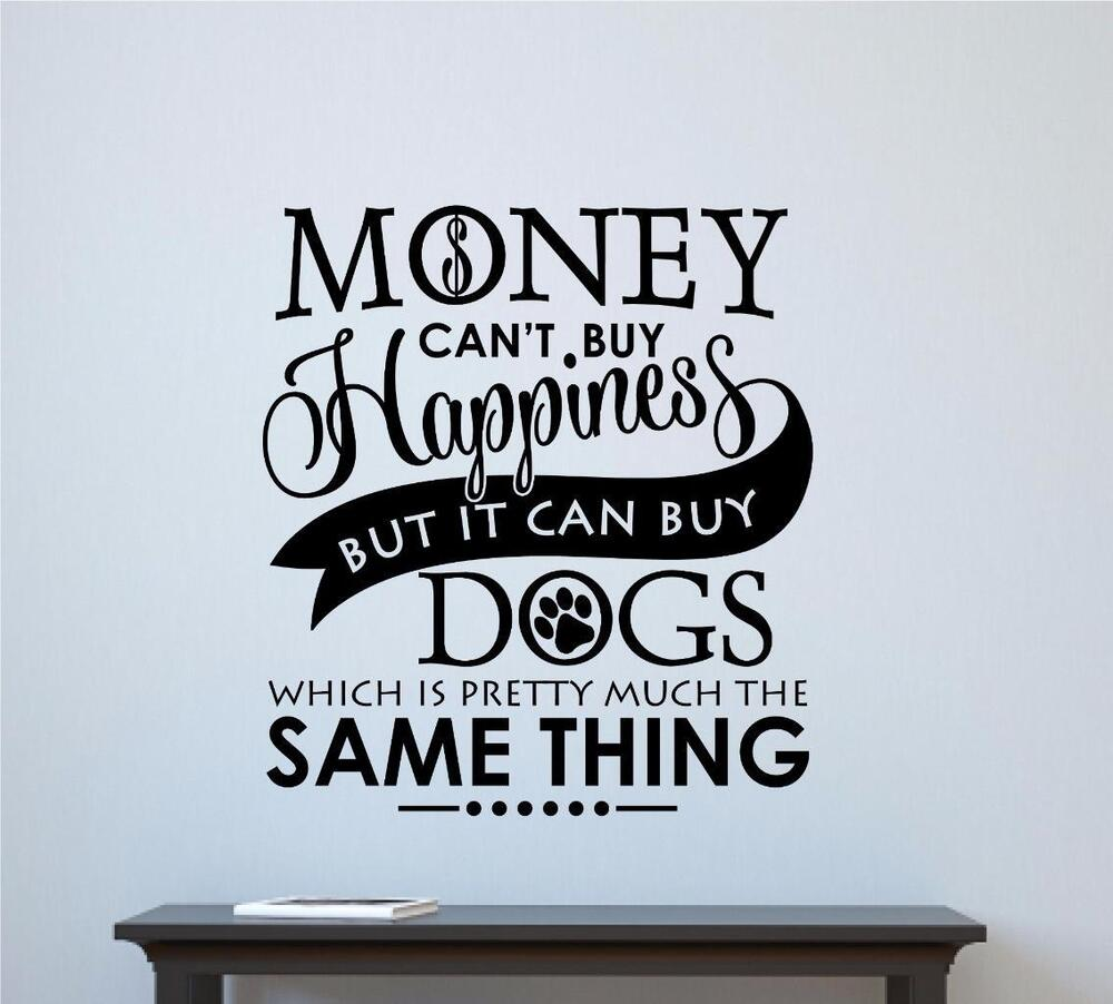Quotes About Money Not Buying Happiness: Money Cant Buy Happiness But Dogs Vinyl Decal Wall Decor