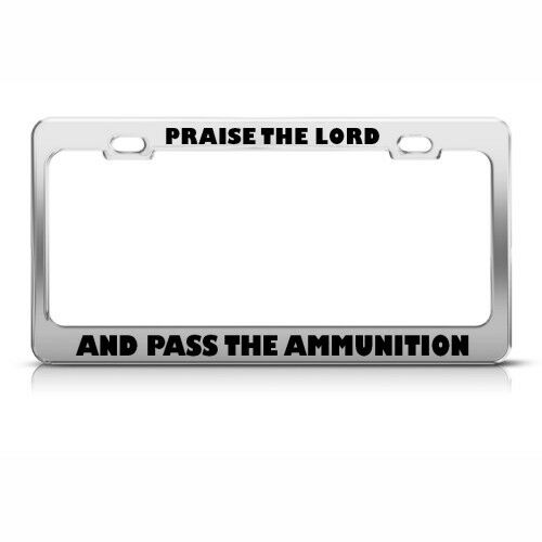 Praise Lord And Pass Ammunition Political License Plate