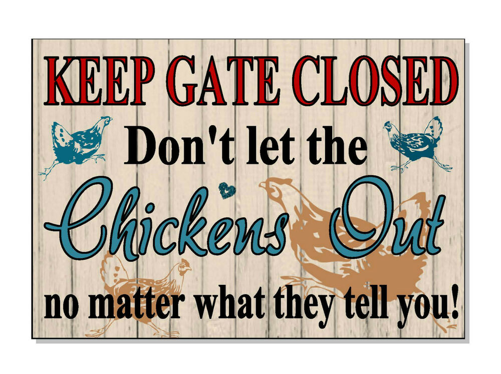 Chicken Funny Signs Quotes: FUNNY Warning KEEP GATE CLOSED For Chickens Sign Plaque