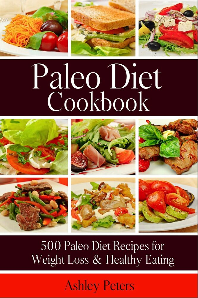 Paleo Diet Cookbook: 500 Paleo Diet Recipes for Weight Loss & Healthy Eating 1517555620 | eBay