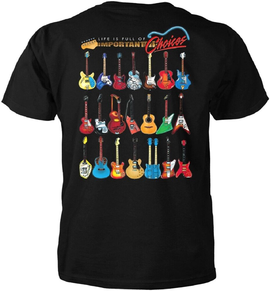 guitar t shirt life is full of important choices music tee classical electric ebay. Black Bedroom Furniture Sets. Home Design Ideas