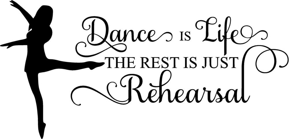 Dance is life the rest is just rehearsal vinyl wall decal 12x25 ebay