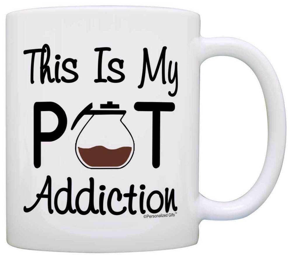 Coffee Gift My Pot Addiction Dad Jokes Office Humor Funny ...