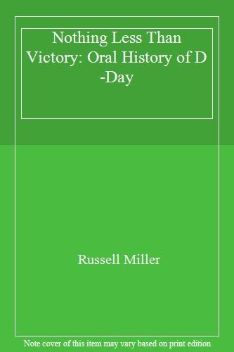 Nothing Less Than Victory Oral History Of D Dayrussell Miller Ebay