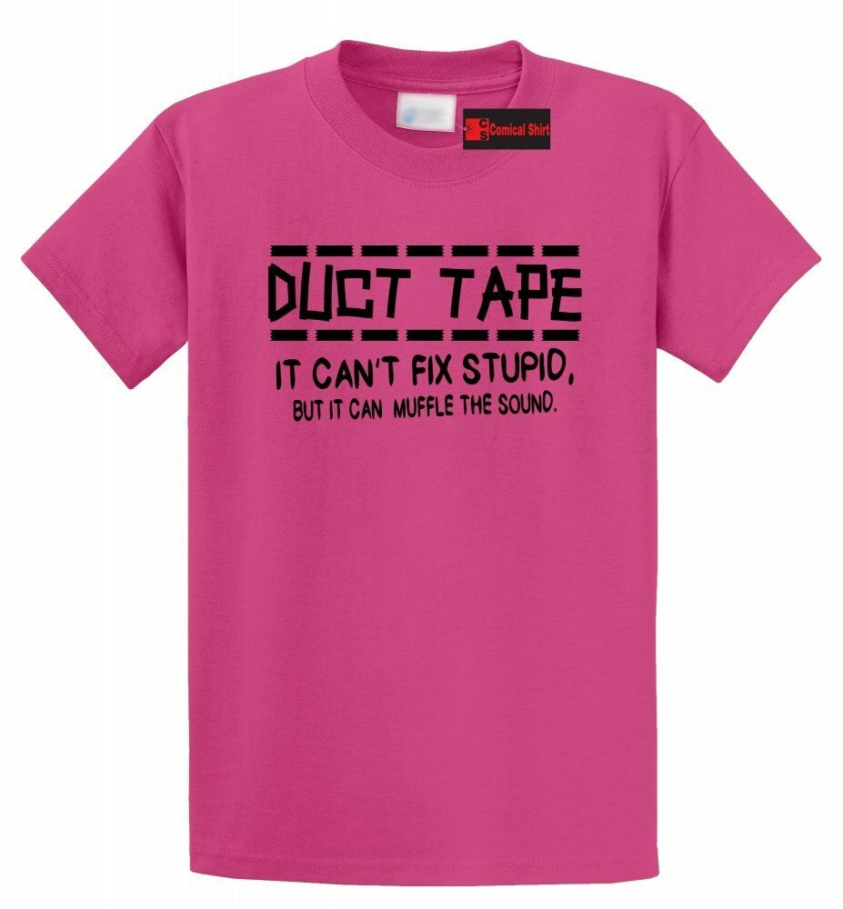 2a578cd77 Duct Tape Can't Fix Stupid Can Muffle Sound Funny T Shirt Rude Humor Tee    eBay