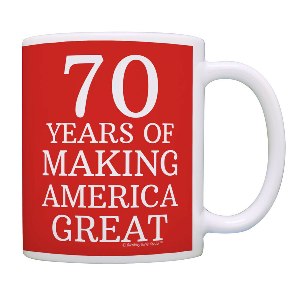 Details About 70th Birthday Gifts For All 70 Years Of Making America Great Coffee Mug Tea Cup