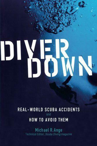 Royaume-UniDiver Down: Real-World SCUBA Accidents and How to Avoid Them by Michael R. Ange